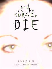 And on the surface die: a Holly Martin mystery cover image
