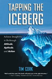 Tapping the Iceberg Achieve Straight A?s in Life Through Attitude, Aptitude, and Action cover image