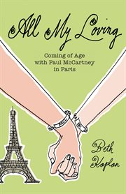 All my loving coming of age with Paul McCartney in Paris cover image