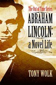 Abraham Lincoln : a novel life cover image