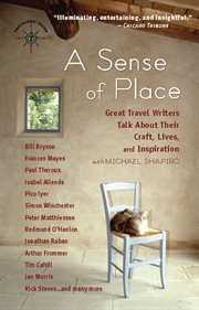 A sense of place: great travel writers talk about their craft, lives, and inspiration cover image