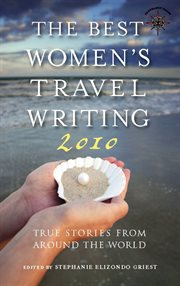 The best women's travel writing 2010: true stories from around the world cover image