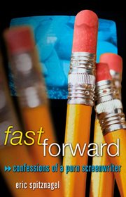 Fast forward : confessions of a porn screenwriter cover image