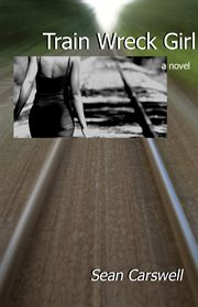 Train wreck girl: a novel cover image