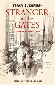 Stranger at the Gates: a Summer in Mississippi cover image