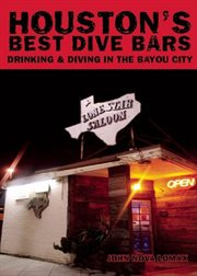 Houston's best dive bars : drinking and diving in the Bayou City cover image