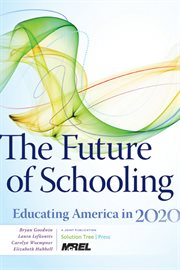 The future of schooling educating America in 2020 cover image