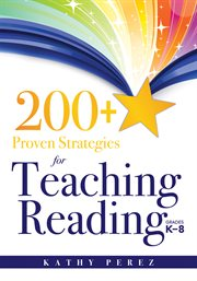 200+ Proven Strategies for Teaching Reading, Grades K-8: support the needs of struggling readers cover image