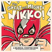The great and mighty Nikko! : a bilingual counting book cover image