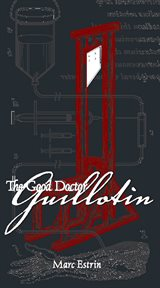 The Good Doctor Guillotin
