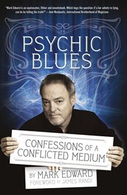 Psychic blues : confessions of a conflicted medium cover image