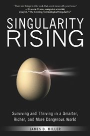 Singularity rising: surviving and thriving in a smarter, richer, and more dangerous world cover image