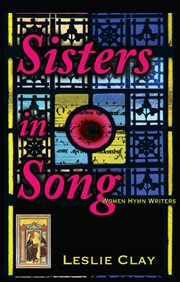 Sisters in song : women hymn writers cover image