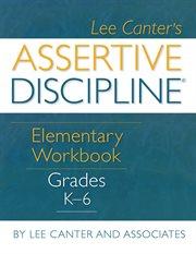 Lee Canter's Assertive Discipline Elementary Workbook