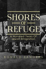 Shores of Refuge: a Hundred Years of Jewish Emigration cover image