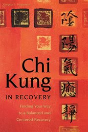 Chi Kung in recovery : finding your way to a balanced and centered recovery cover image