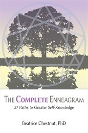 The complete Enneagram : 27 paths to greater self-knowledge cover image