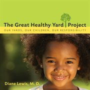 The great healthy yard project : our yards, our children, our responsibility cover image
