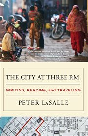 The city at three p.m: writing, reading, and traveling cover image
