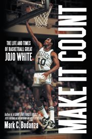 Make it count : the life and times of basketball great JoJo White cover image