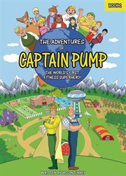 The adventures of Captain Pump : the world's first fitness superhero cover image