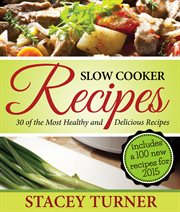Slow Cooker Recipes: 30 of the Most Healthy and Delicious Slow Cooker Recipes
