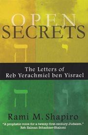 Open Secrets: the Letters of Reb Yerachmiel ben Yisrael cover image