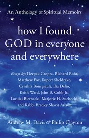 How I found God in everyone and everywhere : an anthology of spiritual memoirs cover image