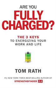 Are You Fully Charged?: The 3 Keys to Energizing Your Work and Life cover image