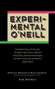 Experimental O'neill: the Hairy Ape, the Emperor Jones, And The S.S. Glencairn One-Act Plays cover image