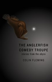 The Anglerfish Comedy Troupe: Stories from the Abyss cover image