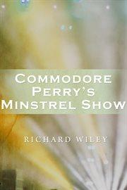 Commodore Perry's Minstrel Show