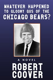 Whatever Happened to Gloomy Gus of the Chicago Bears? cover image