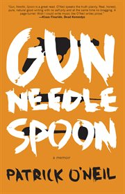 Gun, Needle, Spoon