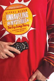 Unraveling the mysteries of the Big Bang Theory: an unabashedly unauthorized TV show companion cover image