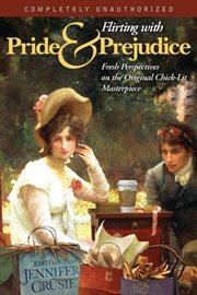 Flirting With Pride And Prejudice: Fresh Perspectives On The Original Chick Lit Masterpiece cover image