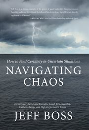 Navigating Chaos: How to Find Certainty in Uncertain Situations cover image