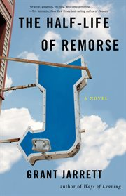 The half-life of remorse : a novel cover image