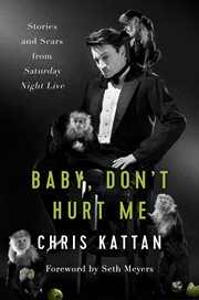 Baby, don't hurt me : stories and scars from Saturday night live cover image