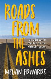 Roads from the ashes : an odyssey in real life on the virtual frontier cover image
