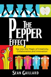 The pepper effect : tap into the magic of creativity, collaboration and innovation cover image