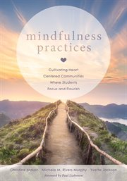 Mindfulness practices : cultivating heart centered communities where students focus and flourish cover image