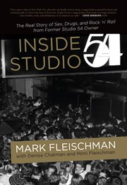 Inside Studio 54 : the real story of sex, dugs, and rock 'n' roll from former Studio 54 owner cover image