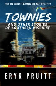 Townies : and other stories of southern mischief cover image