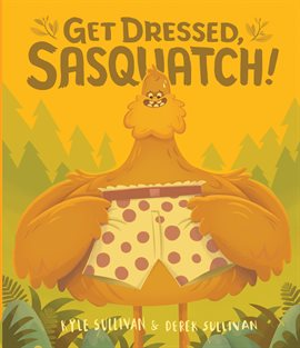 Cover image for Get Dressed, Sasquatch!