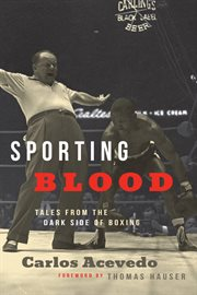 Sporting blood : tales from the dark side of boxing cover image