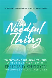 The needful thing. Twenty-One Biblical Truths to RefresHer Spirit cover image