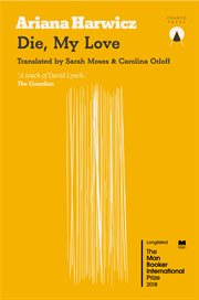 Die, my love / Ariana Harwicz ; translated by Sarah Moses & Carolina Orloff cover image