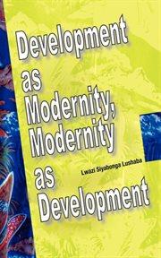 Development as Modernity, Modernity as Development