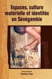 Espaces, culture matérielle et identites en Senegambie